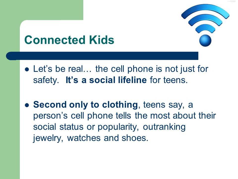 Connected Kids Let's be real… the cell phone is not just for safety.
