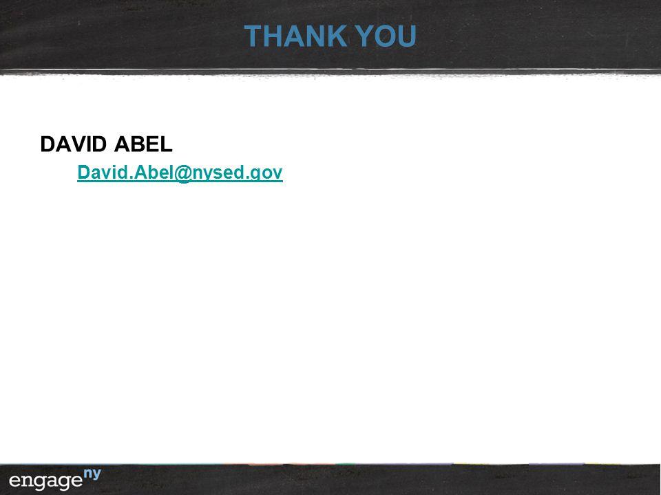 THANK YOU DAVID ABEL David.Abel@nysed.gov