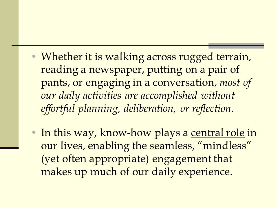 Whether it is walking across rugged terrain, reading a newspaper, putting on a pair of pants, or engaging in a conversation, most of our daily activit