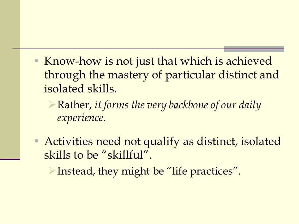 Know-how is not just that which is achieved through the mastery of particular distinct and isolated skills.
