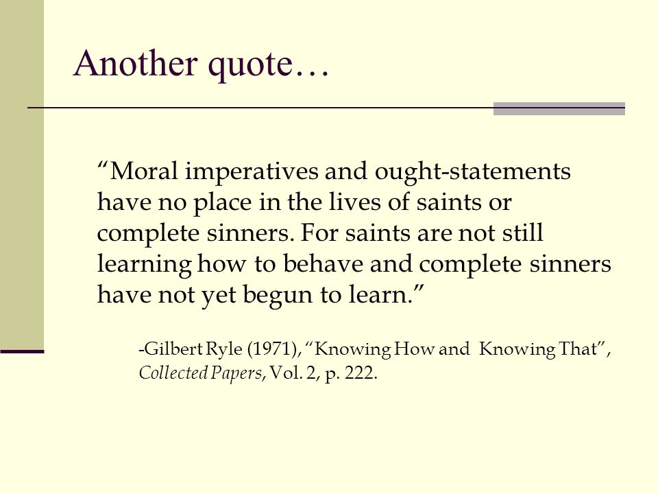 Another quote… Moral imperatives and ought-statements have no place in the lives of saints or complete sinners.