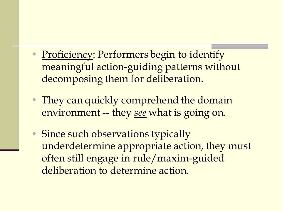 Proficiency: Performers begin to identify meaningful action-guiding patterns without decomposing them for deliberation.