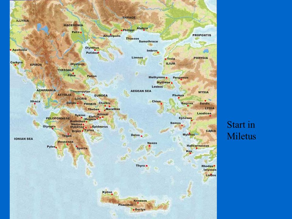 Ionian Thinkers Thales of Miletus (late 7 th -early 6 th BC) – 585 BC Predicted an eclipse an astronomer and physicist 'World originates from and returns to water.' Anaximander of Miletus (ca 610-540 BC) astronomer and map-maker 'First principle and element is the Infinite or Indefinite.' Anaximenes of Miletus (a little younger than Anaximander) 'Air is the originative substance and basic form of matter; it changes by condensation and rarefaction.'