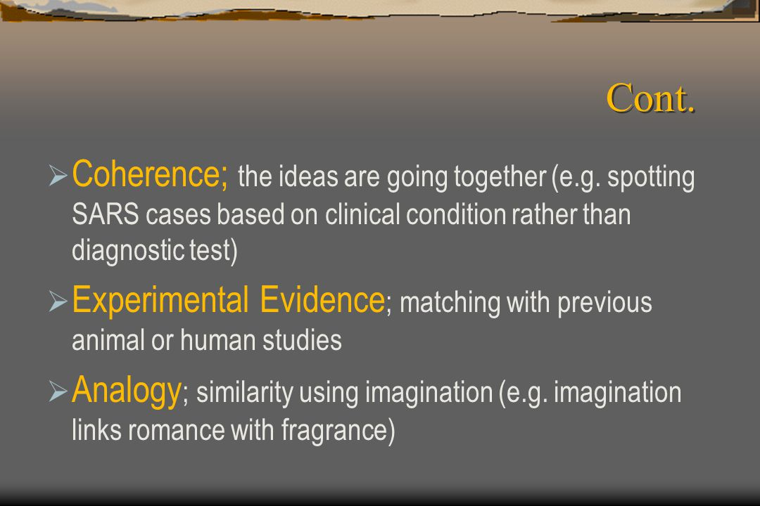 Cont.  Coherence; the ideas are going together (e.g. spotting SARS cases based on clinical condition rather than diagnostic test)  Experimental Evid