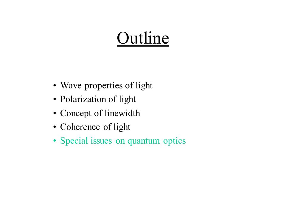 Outline Wave properties of light Polarization of light Concept of linewidth Coherence of light Special issues on quantum optics