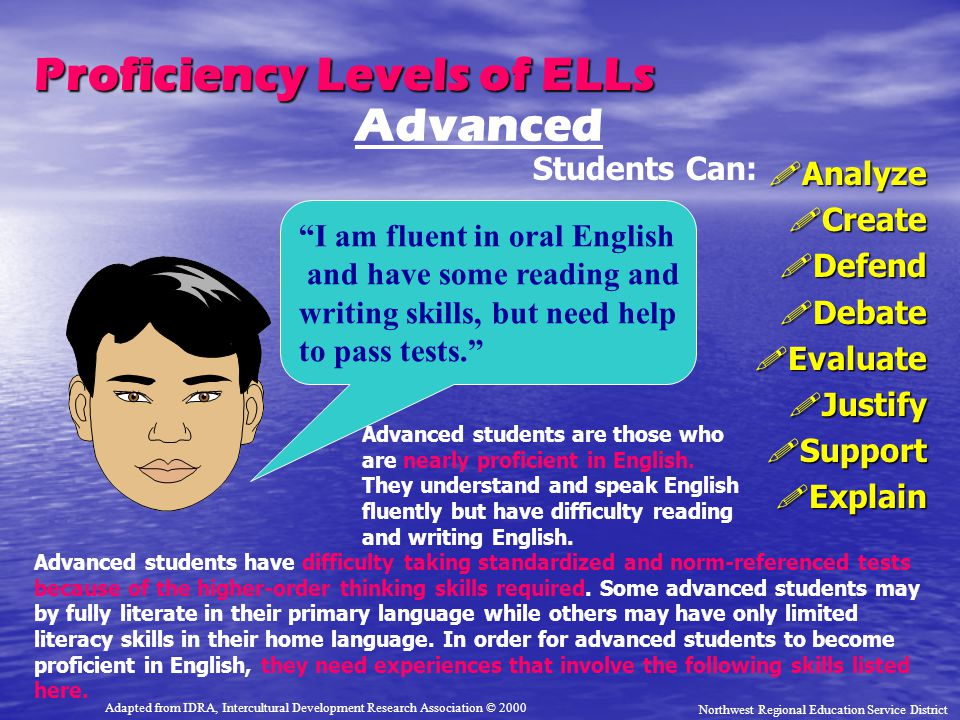 "Proficiency Levels of ELLs !Analyze !Create !Defend !Debate !Evaluate !Justify !Support !Explain Advanced ""I am fluent in oral English and have some r"