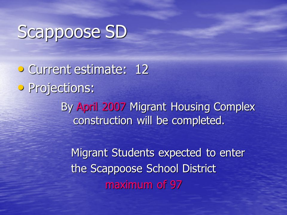 Scappoose SD Current estimate: 12 Current estimate: 12 Projections: Projections: By April 2007 Migrant Housing Complex construction will be completed.