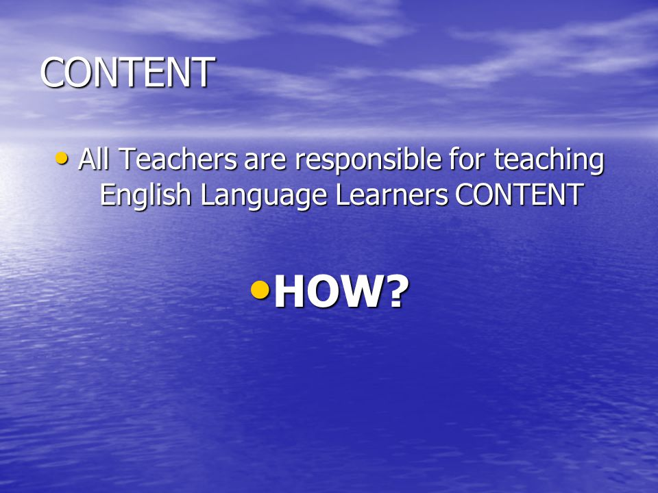 CONTENT All Teachers are responsible for teaching English Language Learners CONTENT All Teachers are responsible for teaching English Language Learner