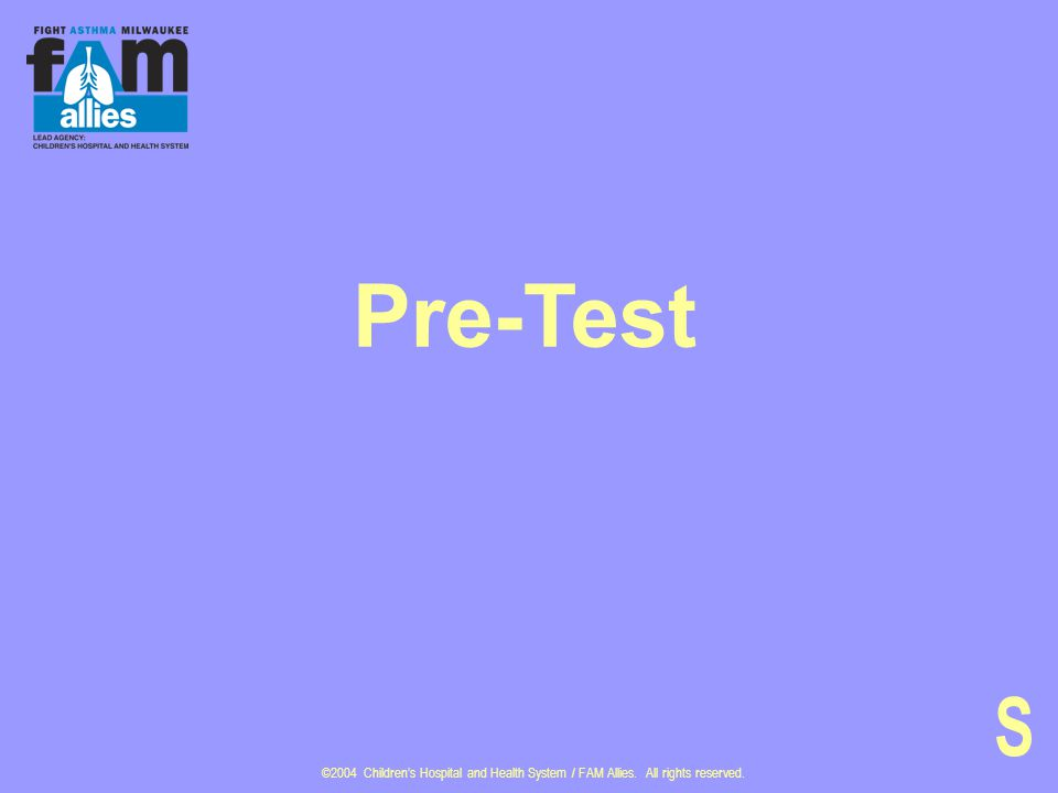 ©2004 Children's Hospital and Health System / FAM Allies. All rights reserved. Pre-Test