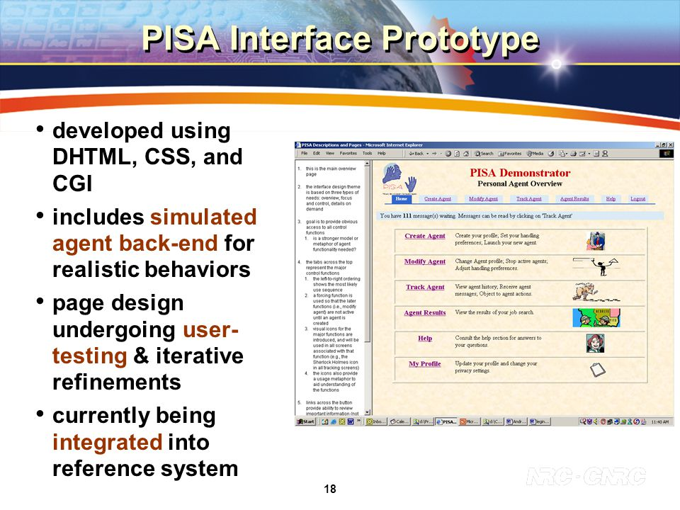 18 PISA Interface Prototype developed using DHTML, CSS, and CGI includes simulated agent back-end for realistic behaviors page design undergoing user- testing & iterative refinements currently being integrated into reference system