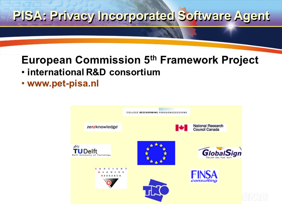 2 PISA: Privacy Incorporated Software Agent European Commission 5 th Framework Project international R&D consortium www.pet-pisa.nl