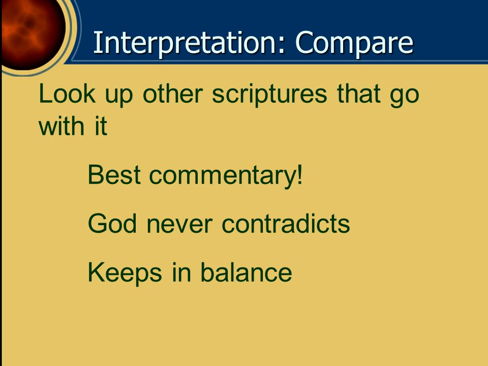 Interpretation: Compare Look up other scriptures that go with it Best commentary.