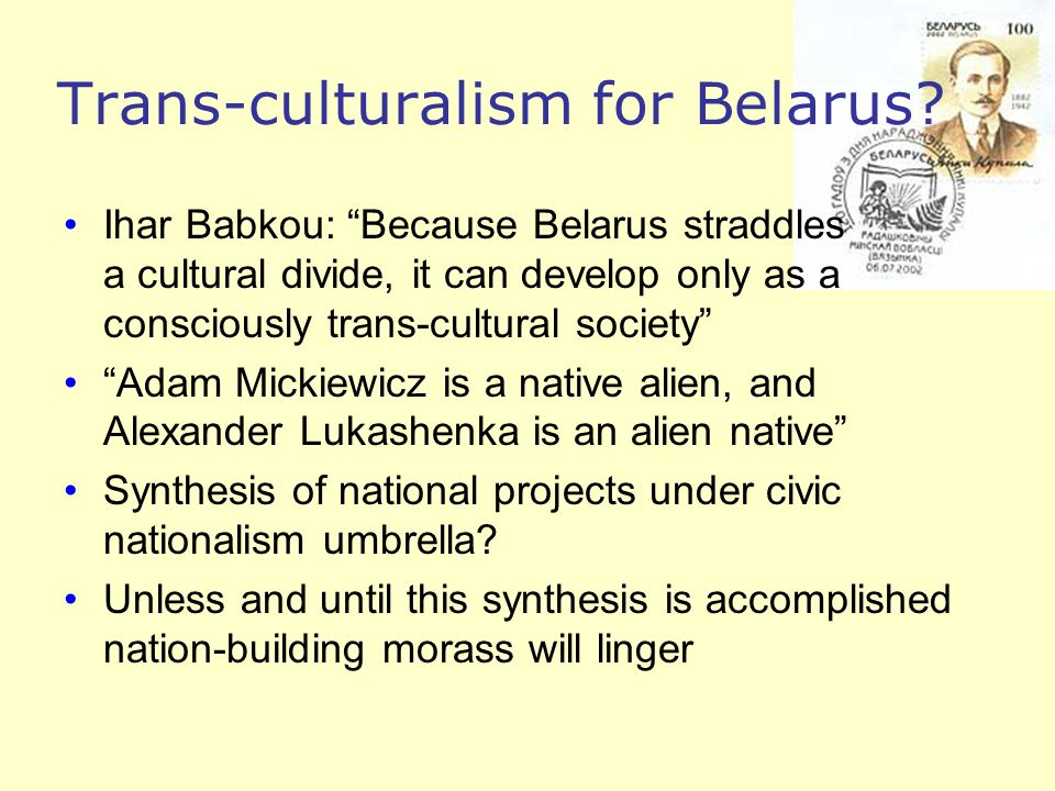 Trans-culturalism for Belarus.