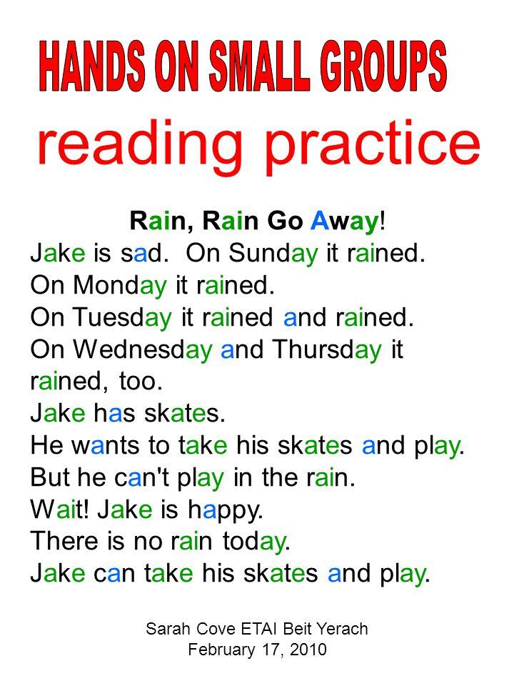 Rain, Rain Go Away! Jake is sad. On Sunday it rained. On Monday it rained. On Tuesday it rained and rained. On Wednesday and Thursday it rained, too.
