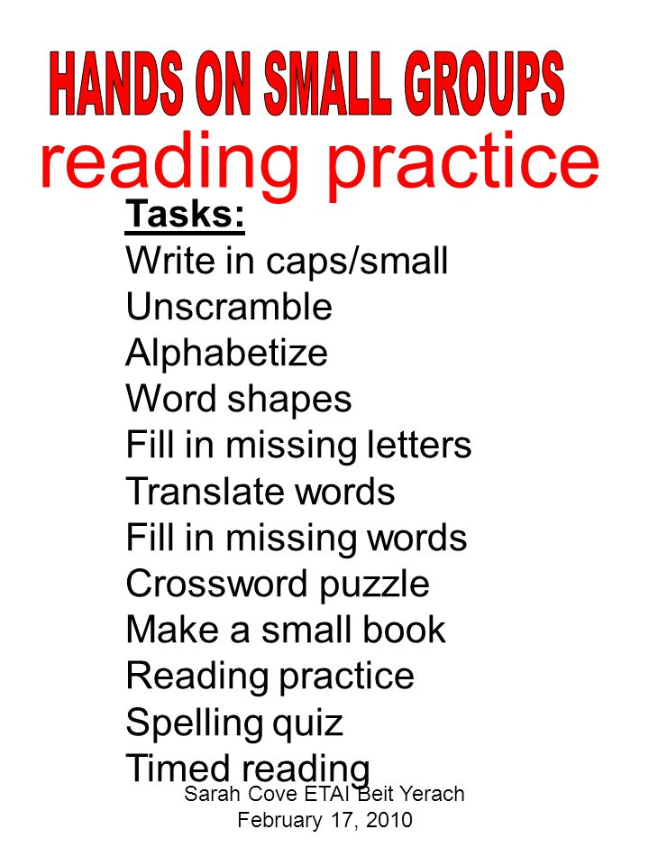 reading practice Tasks: Write in caps/small Unscramble Alphabetize Word shapes Fill in missing letters Translate words Fill in missing words Crossword