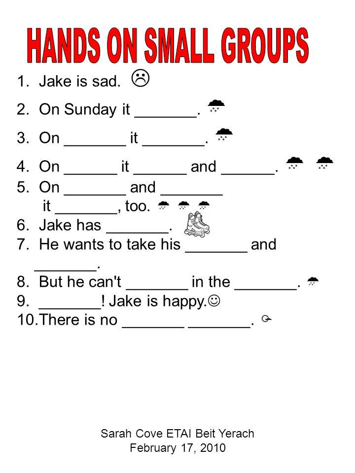 1. Jake is sad.  2. On Sunday it _______.  3.