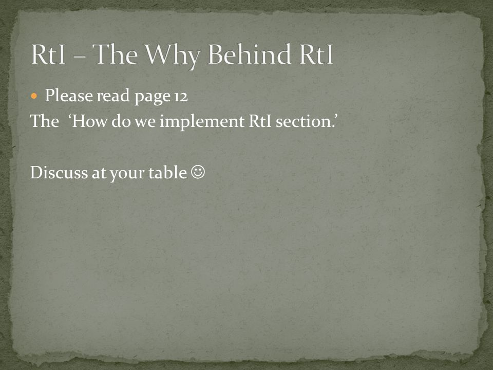 Please read page 12 The 'How do we implement RtI section.' Discuss at your table