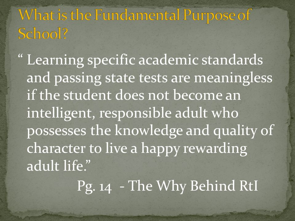 """ Learning specific academic standards and passing state tests are meaningless if the student does not become an intelligent, responsible adult who po"