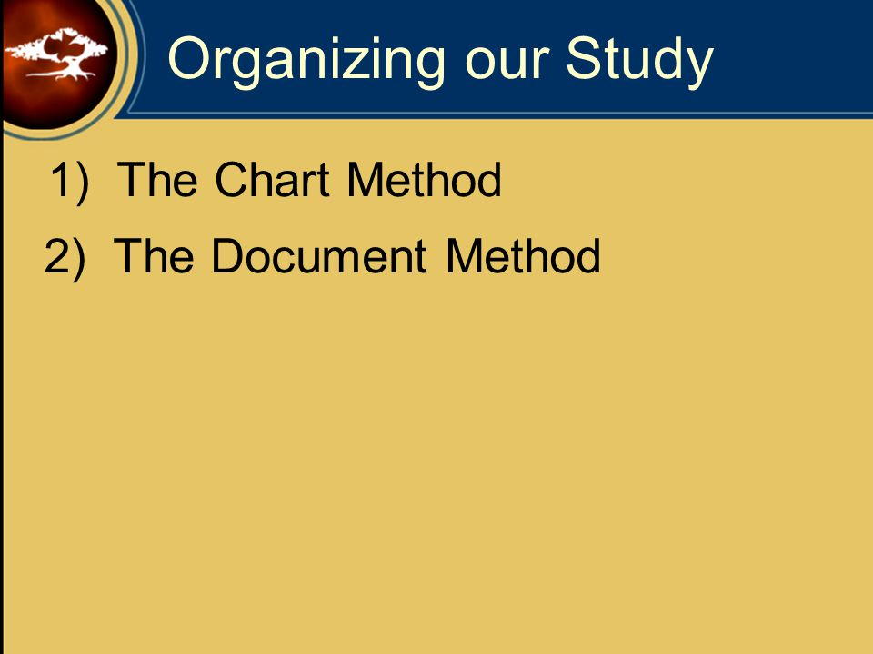 Organizing our Study 1) The Chart Method 2) The Document Method