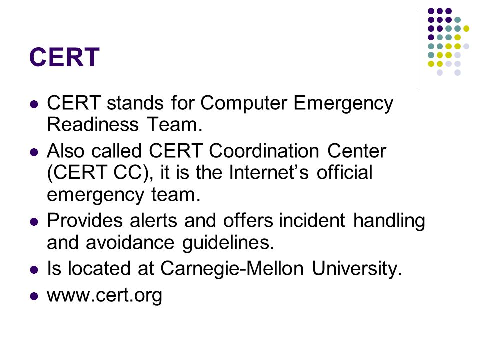 CERT CERT stands for Computer Emergency Readiness Team.