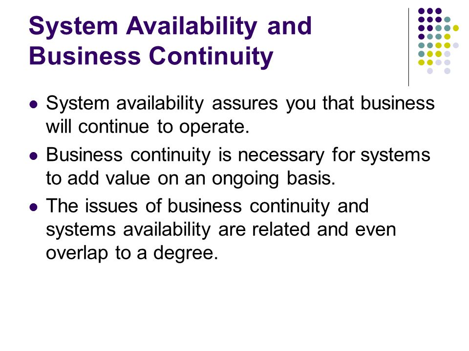 System Availability and Business Continuity System availability assures you that business will continue to operate.