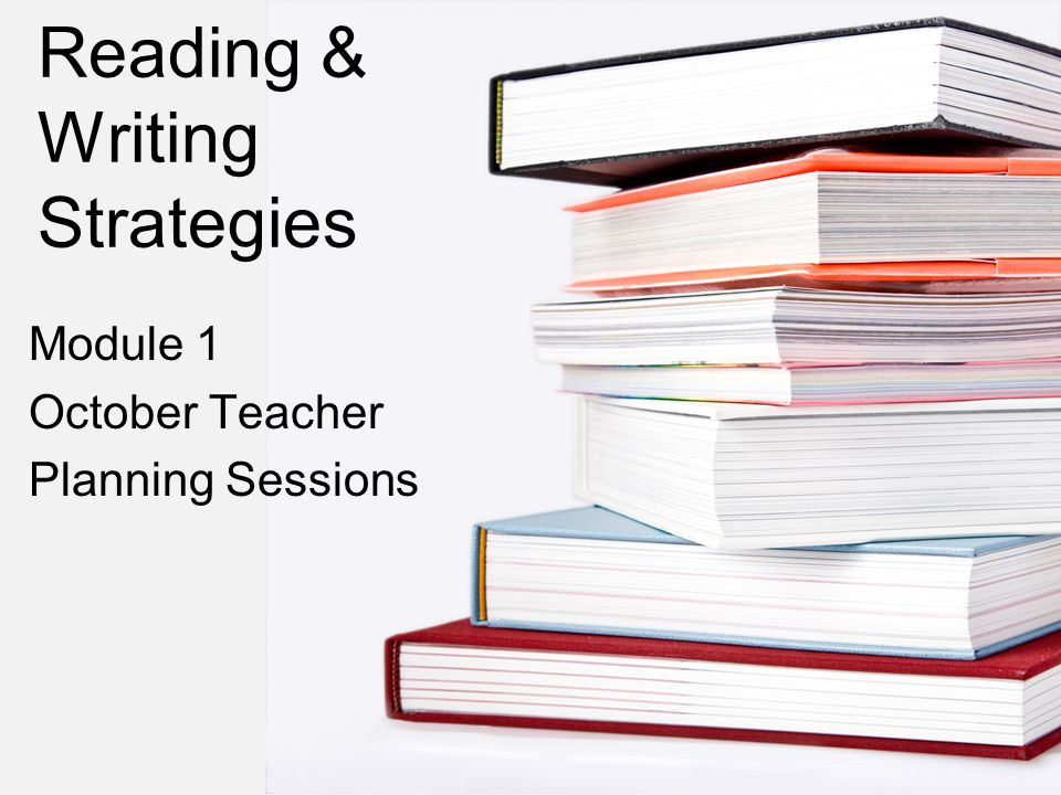 Reading & Writing Strategies Module 1 October Teacher Planning Sessions