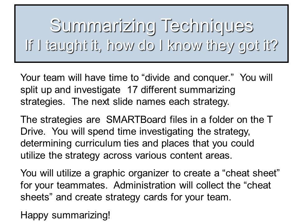 "Summarizing Techniques If I taught it, how do I know they got it? Your team will have time to ""divide and conquer."" You will split up and investigate"