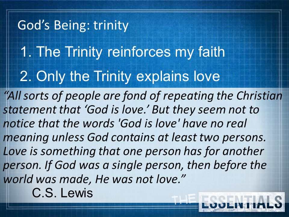 God's Being: trinity 1. The Trinity reinforces my faith 2.
