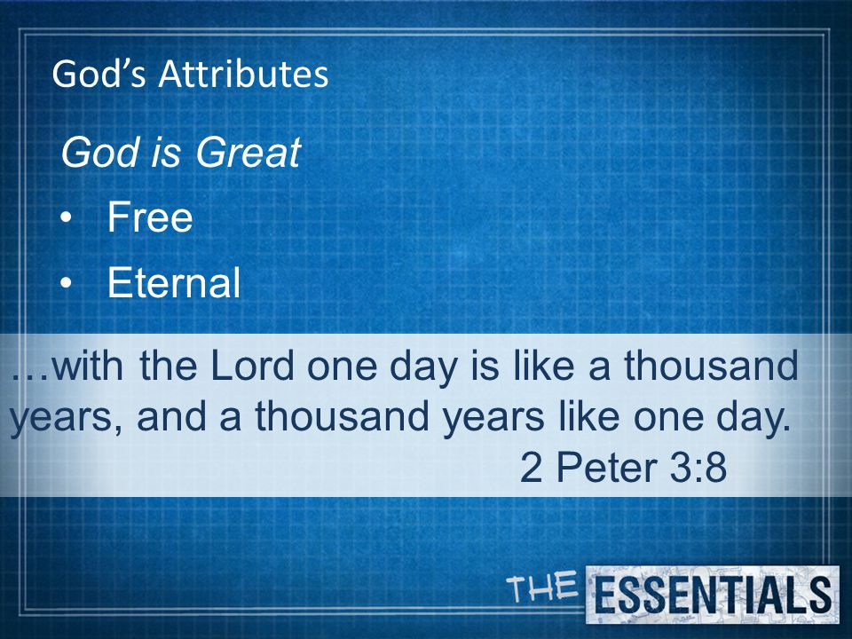God's Attributes God is Great Free Eternal …with the Lord one day is like a thousand years, and a thousand years like one day.
