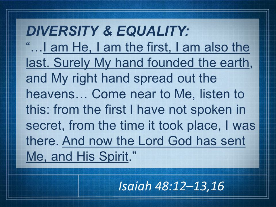 DIVERSITY & EQUALITY: …I am He, I am the first, I am also the last.