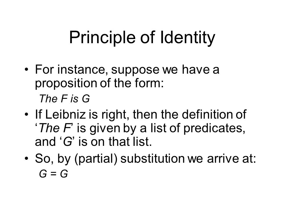 Principle of Identity For instance, suppose we have a proposition of the form: The F is G If Leibniz is right, then the definition of 'The F' is given