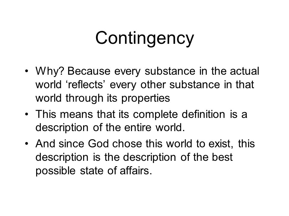 Contingency Why? Because every substance in the actual world 'reflects' every other substance in that world through its properties This means that its