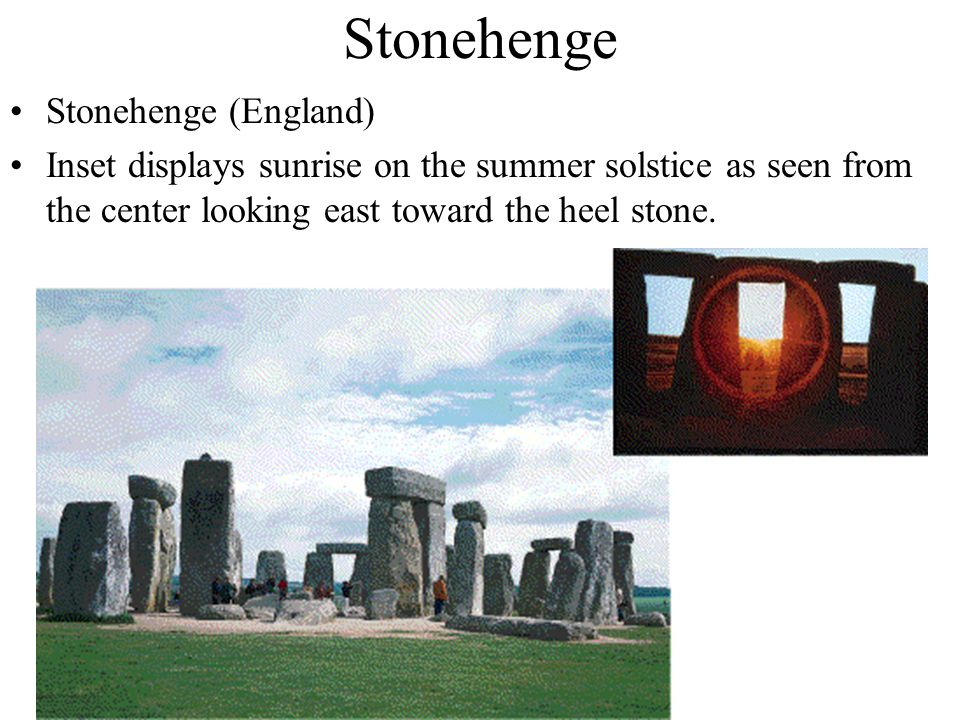 Stonehenge Stonehenge (England) Inset displays sunrise on the summer solstice as seen from the center looking east toward the heel stone.