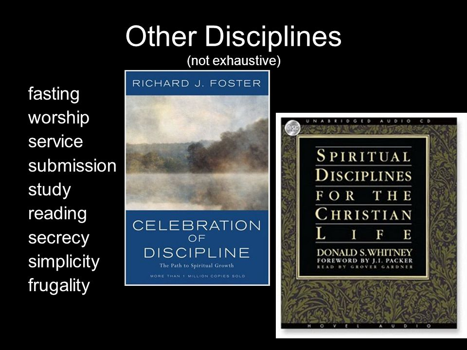 Other Disciplines (not exhaustive) fasting worship service submission study reading secrecy simplicity frugality
