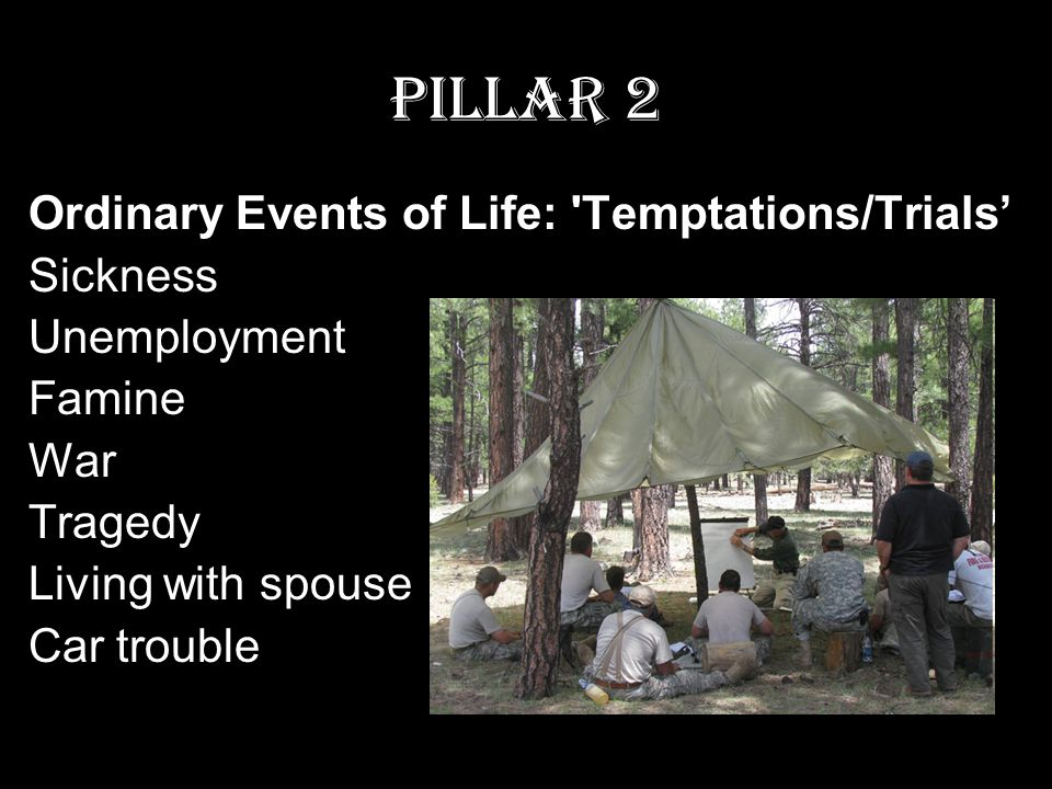 Pillar 2 Ordinary Events of Life: Temptations/Trials' Sickness Unemployment Famine War Tragedy Living with spouse Car trouble