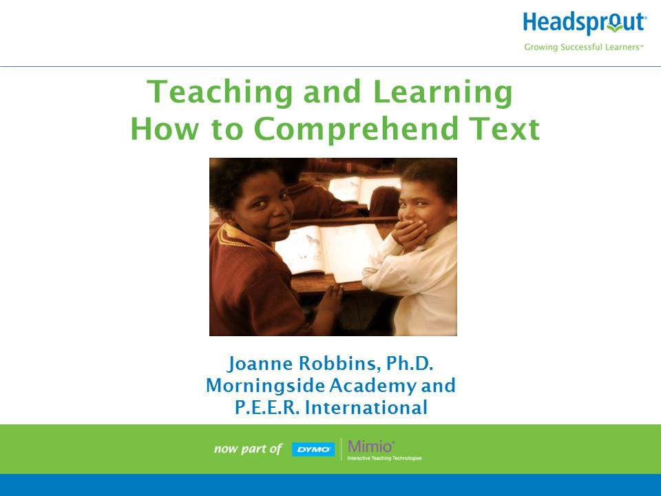 Teaching and Learning How to Comprehend Text Joanne Robbins, Ph.D.