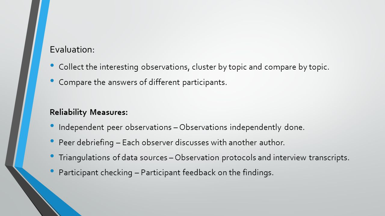 Evaluation: Collect the interesting observations, cluster by topic and compare by topic. Compare the answers of different participants. Reliability Me