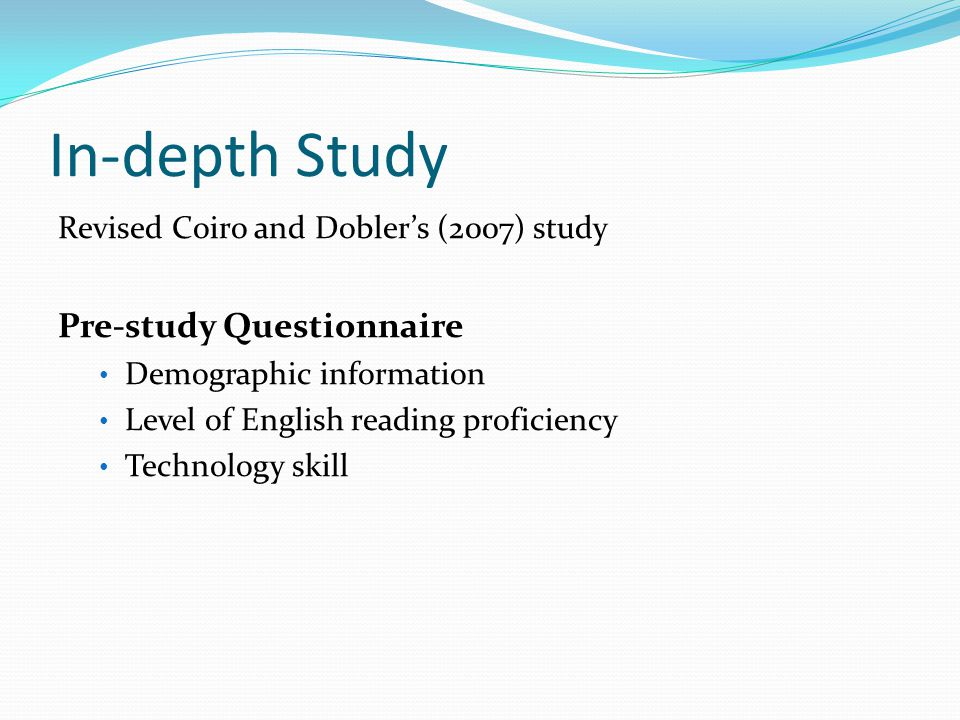 In-depth Study Revised Coiro and Dobler's (2007) study Pre-study Questionnaire Demographic information Level of English reading proficiency Technology skill