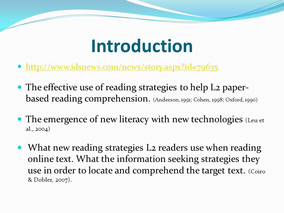 Introduction http://www.idsnews.com/news/story.aspx id=79635 The effective use of reading strategies to help L2 paper- based reading comprehension.