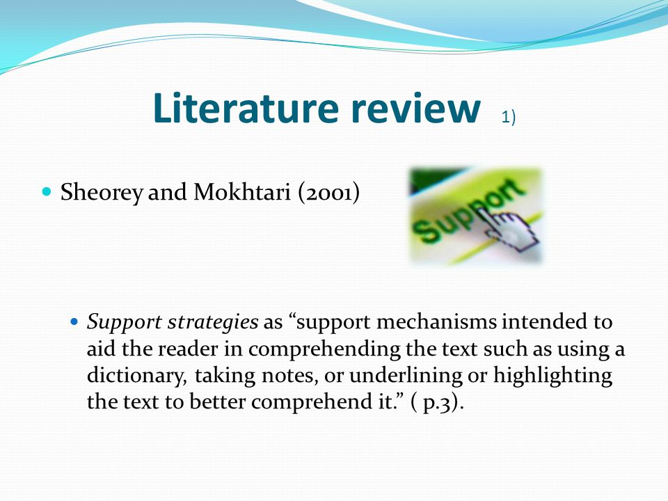 Literature review 2) Anderson (2003) ESL students employed relatively more support strategies than native speakers.