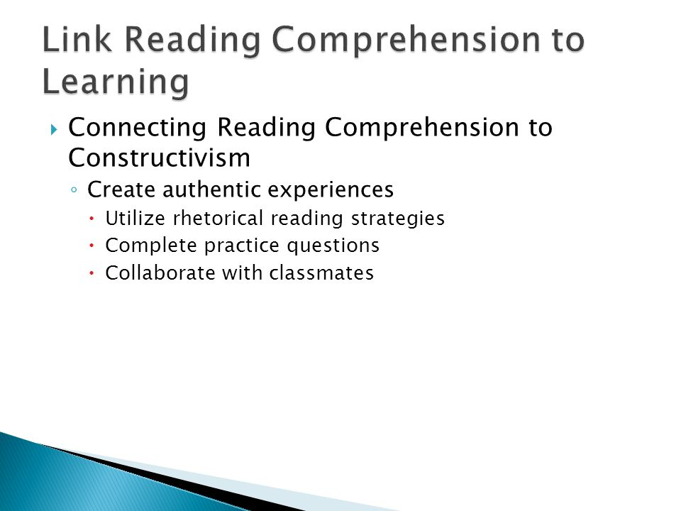  Connecting Reading Comprehension to Constructivism ◦ Create authentic experiences  Utilize rhetorical reading strategies  Complete practice questions  Collaborate with classmates