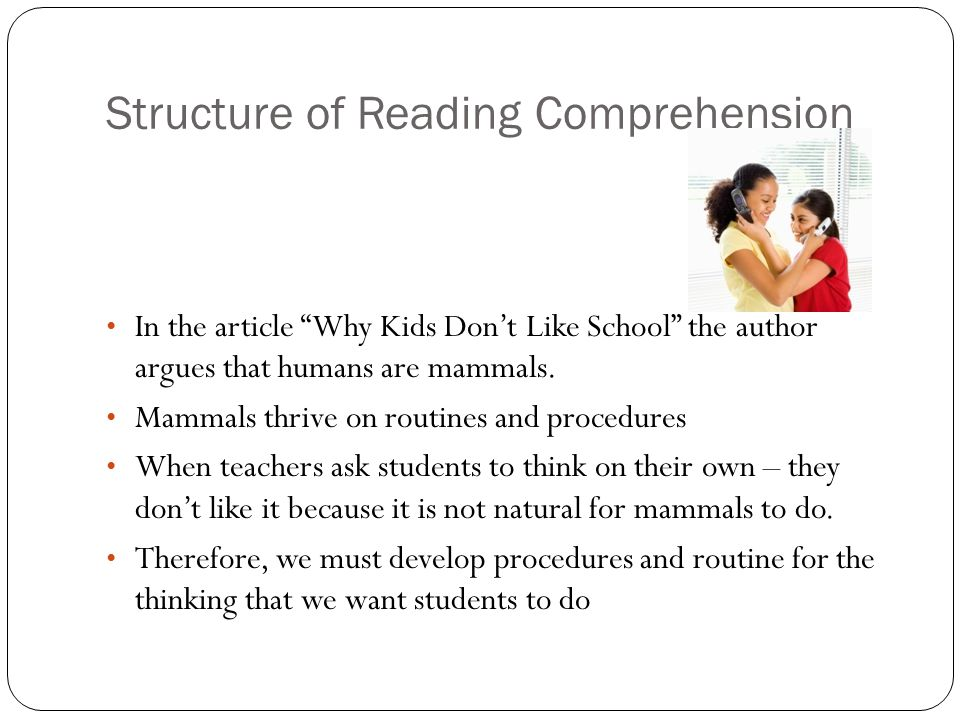 Structure of Reading Comprehension In the article Why Kids Don't Like School the author argues that humans are mammals.
