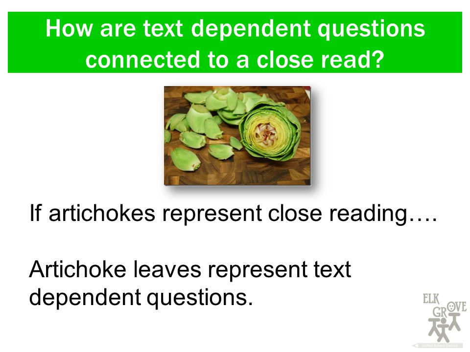 How are text dependent questions connected to a close read.