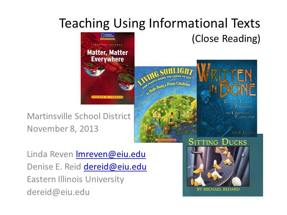 Teaching Using Informational Texts (Close Reading) Martinsville School District November 8, 2013 Linda Reven lmreven@eiu.edulmreven@eiu.edu Denise E.