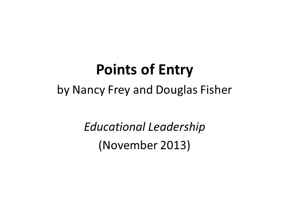Points of Entry by Nancy Frey and Douglas Fisher Educational Leadership (November 2013)