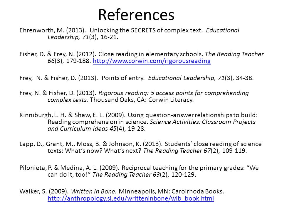 References Ehrenworth, M. (2013). Unlocking the SECRETS of complex text. Educational Leadership, 71(3), 16-21. Fisher, D. & Frey, N. (2012). Close rea