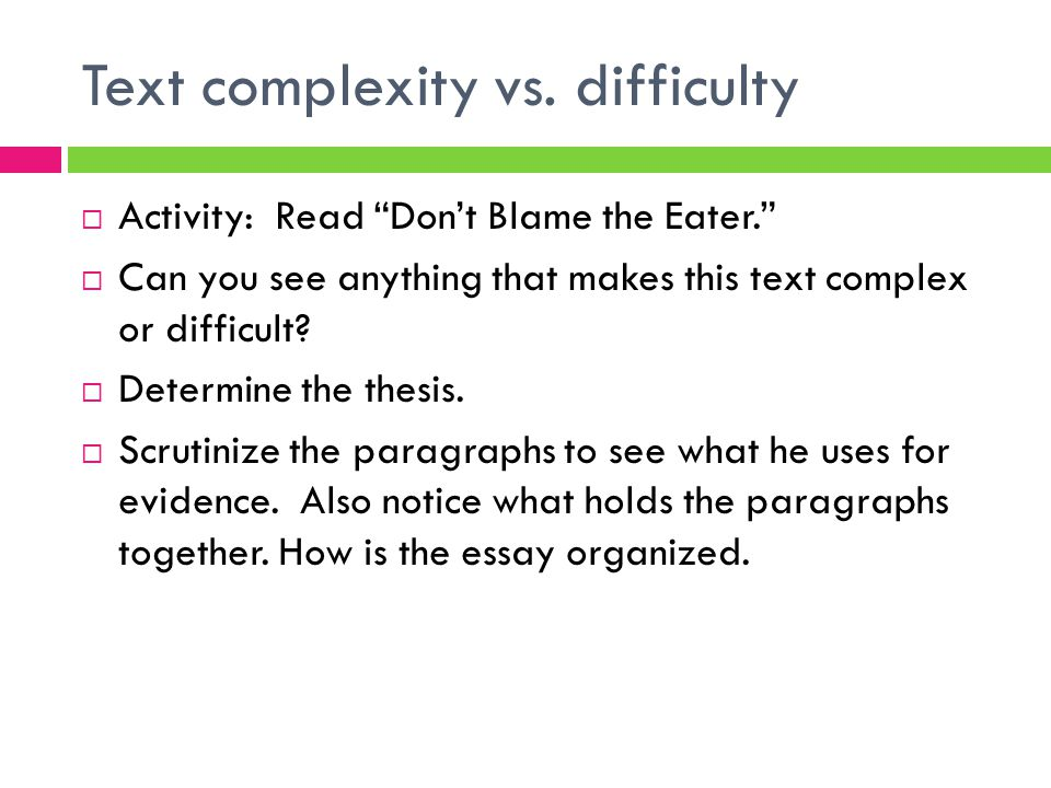 "Text complexity vs. difficulty  Activity: Read ""Don't Blame the Eater.""  Can you see anything that makes this text complex or difficult?  Determine"