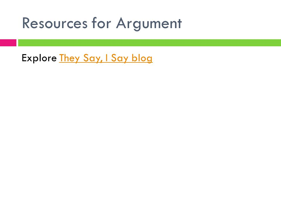 Resources for Argument Explore They Say, I Say blogThey Say, I Say blog