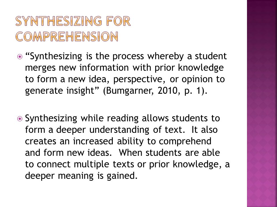  Synthesizing is the process whereby a student merges new information with prior knowledge to form a new idea, perspective, or opinion to generate insight (Bumgarner, 2010, p.