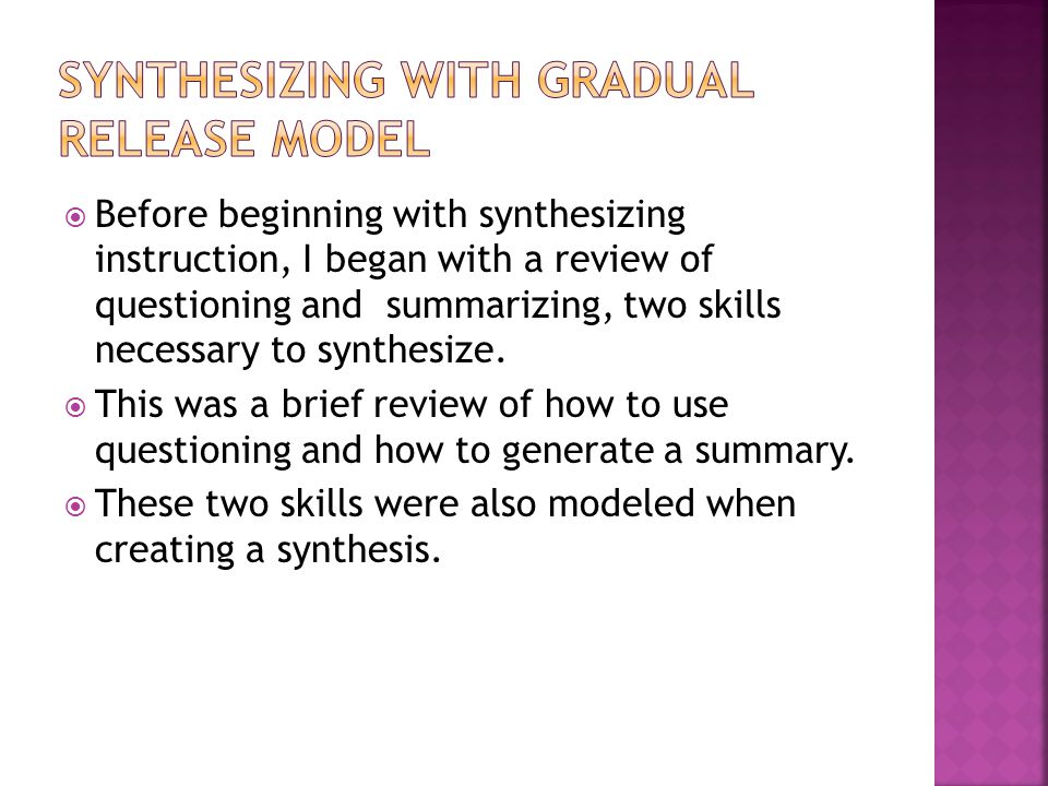  Before beginning with synthesizing instruction, I began with a review of questioning and summarizing, two skills necessary to synthesize.
